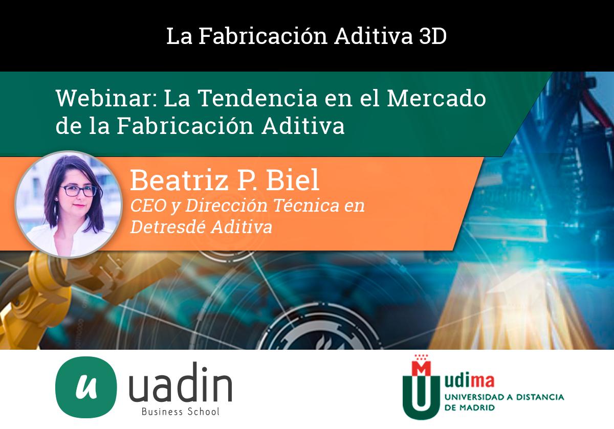 Beatriz Biel - Tendencia en el mercado de la Fabricación Aditiva | UADIN Business School