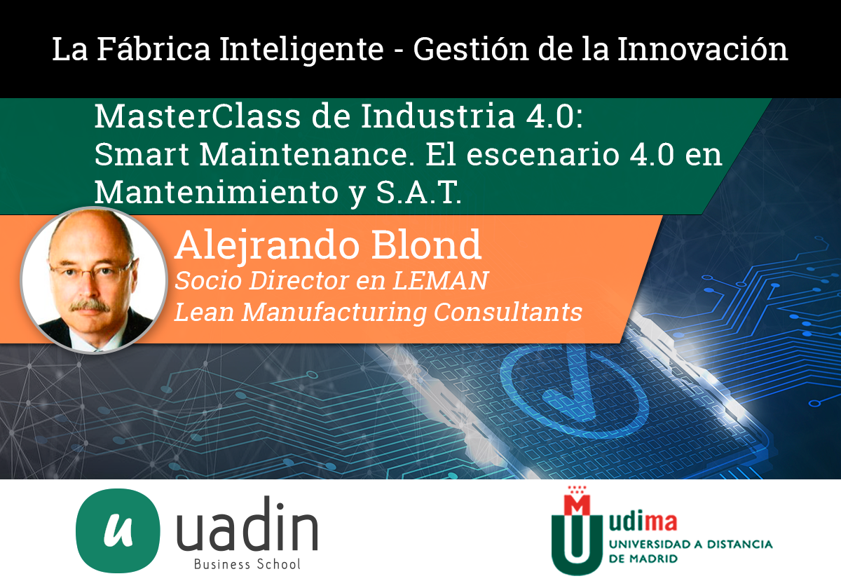 Alejandro Blond - Smart Maintenance. Manufactura Avanzada. El escenario 4.0 en Mantenimiento y S.A.T. | UADIN Business School
