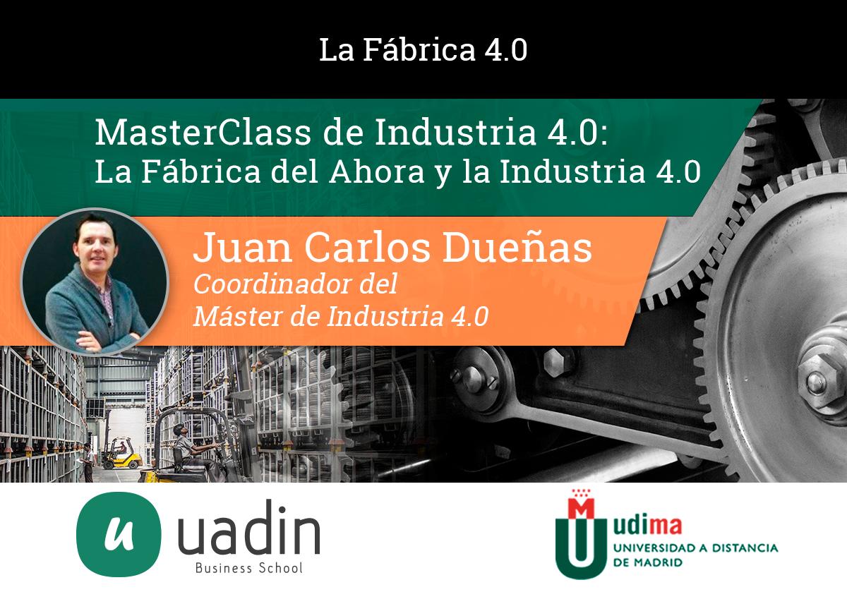 Juan Carlos Dueñas - La Fábrica del Ahora y la Industria 40 | UADIN Business School