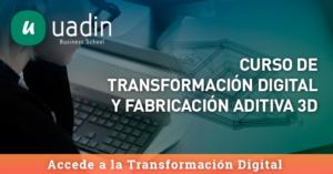 Curso de Transformación Digital y Fabricación Aditiva 3D   UADIN Business School