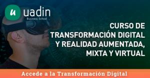 Curso de Transformación Digital y Realidad Aumentada, Mixta y Virtual | UADIN Business School