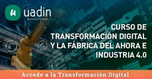 Curso de Transformación Digital y la fábrica del ahora e Industria 40 | UADIN Business School