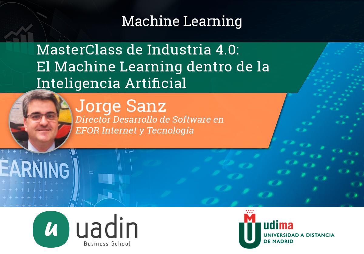 Jorge Sanz - El Machine Learning dentro de la Inteligencia Artificial | UADIN Business School